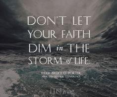 Don't let your faith dim in the storm of life. -Elder Porter #LDSconf
