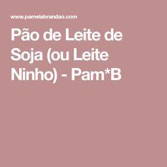 Pão de Leite de Soja (ou Leite Ninho) - Pam*B