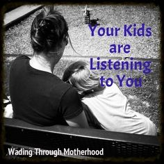 """Your kids are listening, not always, but enough that your words really do matter! "" #wadingthroughmotherhood #parenting #kids"