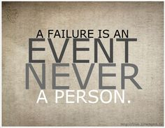 A failure is an event not a person.