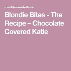 Blondie Bites - The Recipe – Chocolate Covered Katie