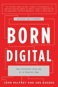 """""""Born digital: how children grow up in a digital age"""" HM851 .P34 2016"""