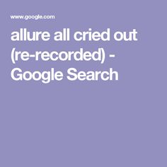 allure all cried out (re-recorded) - Google Search