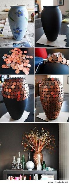 DIY Penny vase - buy vase from the thrift store and hot glue pennies starting from the top to the bottom. ---- Pinner: This is also fun to do with waterproof silicone glue, on a bowling ball for garden art! Keeps slugs away too by LiveLoveLaughMyLife