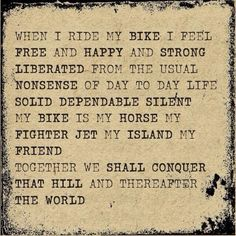 My bike is....  My therapist along with my feet. My sweat is my stress and the bad feelings in me oozing out.