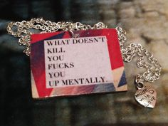 """Style with Mind necklace """"What doesn't kill you fucks you up mentally"""". ;)"""