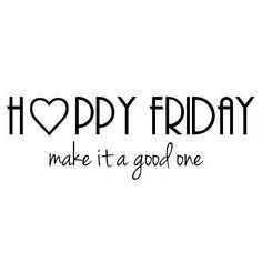 Happy Friday... Friday feeling