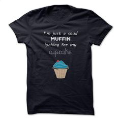 Stud Muffin Looking for Cupcake T Shirts, Hoodies, Sweatshirts - #pullover hoodies #mens zip up hoodies. ORDER NOW => https://www.sunfrog.com/Funny/Stud-Muffin-Looking-for-Cupcake.html?60505