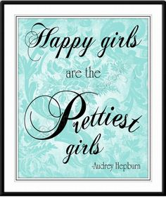 Happy girls are the prettiest girls  Audrey Hepburn