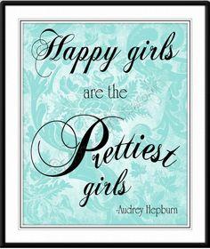 Happy girls are the prettiest girls  Audrey Hepburn