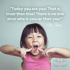 This iconic quote by Dr. Seuss inspires us to be who we really are. Sometimes being our true selves can seem like a scary thing because we may fear being judged or teased. If you remind yourself to not be afraid of what others may think, you can show the world what makes you uniquely you. Today, be brave and be YOU!