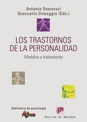 Los trastornos de la personalidad : modelos y tratamiento / Giancarlo Dimaggio y Antonio Semerari [eds.]