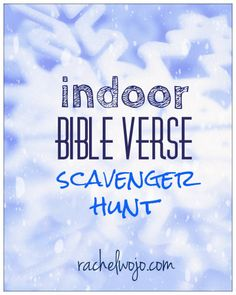 Indoor Bible Verse Scavenger Hunt: As I was thinking about the winter weather, doing an Indoor Bible Scavenger Hunt seemed to be just the thing. Fun for everyone!