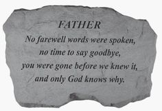 """KayBerry Cast Stone Family Memorial FATHER-No farewell words 97920 by Family Memorials. $28.82. Weatherproof; suitable for indoor or outdoor use. Made in the USA. Product dimensions: 16 x 10 1/2 inches. See our large line of KayBerry cast stone benches, garden stakes, garden accent stones, and memorial markers. You will appreciate the durability and tender sentiment of this cast stone family memorial. Message: """"FATHER No farewell words were spoken, no time to say goodbye, ..."""