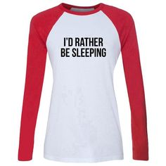 Clothes Quotes Sleep - Tshirt Funny Quotes I'd rather be sleeping Raglan Long Sleeve Cotton Lycra Fabric, Urban Outfitters Clothes, Graphic Tee Shirts, Workout Shirts, Funny Tshirts, Casual Shirts, Clothes Quotes, Clothes For Women, Long Sleeve