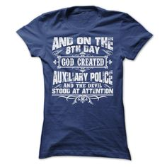 AND ON THE 8TH DAY GOD CREATED AUXILIARY POLICE TEE SHIRTS
