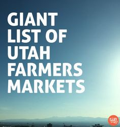 Utah Farmers Markets | Grubbin' | The Salt Project | Things to do in Utah with kids