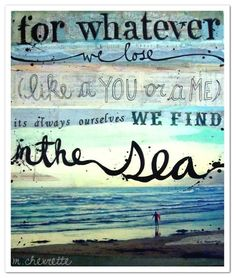for whatever we lose like a you or a me it's always ourselves we find in the sea