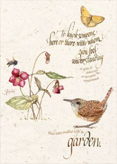 To know someone with whom you feel understanding...this can make life a garden. | Lorraine Ortner-Blake Calligraphy