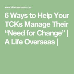 "6 Ways to Help Your TCKs Manage Their ""Need for Change"" 