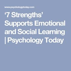 '7 Strengths' Supports Emotional and Social Learning | Psychology Today
