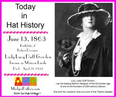 June 13 - Today in hat history. Lady Lucy Duff Gordon foremost fashion designer of the Edwardian age.