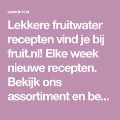 Lekkere fruitwater recepten vind je bij fruit.nl! Elke week nieuwe recepten. Bekijk ons assortiment en bestel een fruitbox eenvoudig online!