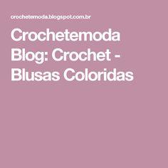 Crochetemoda Blog: Crochet - Blusas Coloridas