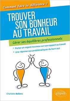 Amazon.fr - Trouver Son Bonheur au Travail Gerer Ses Equilibres Professionnels - Ballero Charlotte - Livres