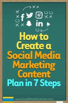 How to Create a Social Media Marketing Content Plan in 7 Steps by Warren Knight on Social Media Examiner.