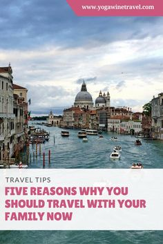 Yogawinetravel.com: Five Reasons Why You Should Travel With Your Family Now