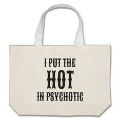 I Put the Hot in Psychotic Large Tote Bag