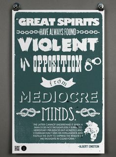 """Great spirits have always found violent opposition from mediocre minds."" -- Albert Einstein"