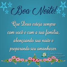 Boa Noite! Que Deus esteja sempre com você e com a sua família, abençoando sua noite e preparando seu amanhecer.