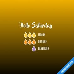 Hello Saturday diffuser blend with doTERRA essential oils. Lemon, Orange, Lavender