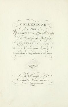 Collezione dei monumenti sepolcrali del cimitero di Bologna   opera in più volumi, tutti disponibili online