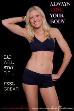 """ALWAYS LOVE and HONOR YOUR BODY. Do this by Eating Well, Staying Fit, then you will Feel GREAT."" ~Fitness Expert #MonicaNelson www.monicanelsonfitness.com #FitFluential #LornaJane"