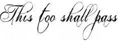 This Too Shall Pass Tattoo Dilemma Solved Old Unpublished Post