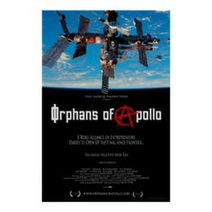 Official poster for documentary film Orphans of Apollo - A Rebel Alliance of Entrepreneurs Dared to Open the Final Space Frontier - The Greatest Space Story Never Told - a film by Michael Potter - www.orphansofapollo.com #orphans #of #apollo #mir #space apollo