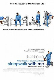 Sleepwalk With Me.  Hilarious. Honest. Even makes you feel a touch warm & fuzzy in the end. Well worth watching.