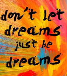 QUOTE: don't let dreams just be dreams