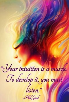 Intuition ~ developed with practice ~ it must be exercised like all muscles! Lightbeingmessages.com