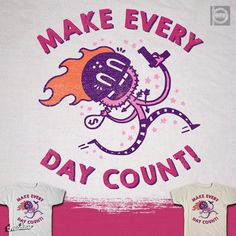 MAKE EVERY DAY COUNT! on Threadless