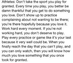 Never take it for granted. I'm out on injury so I understand this.