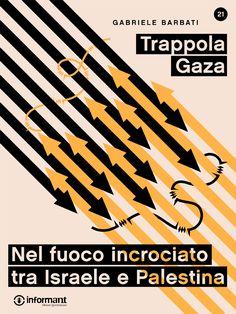 Trappola Gaza, l'ebook di Gabriele Barbati - http://inform-ant.com/it/ebook/trappola-gaza.-nel-fuoco-incrociato-tra-israele-e-palestina #gaza #guerra #media