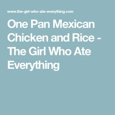 One Pan Mexican Chicken and Rice - The Girl Who Ate Everything