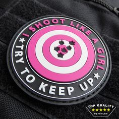 http://www.ebay.com/itm/I-SHOOT-LIKE-A-GIRL-TRY-TO-KEEP-UP-TOP-QUALITY-PVC-VELCRO-TACTICAL-PATCH-/321969219655?hash=item4af6dc6847:g:N8wAAOSwFqJWjlJT