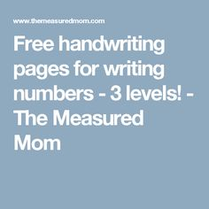 Free handwriting pages for writing numbers - 3 levels! - The Measured Mom