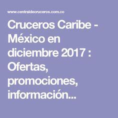 Cruceros Caribe - México en diciembre 2017 : Ofertas, promociones, información...