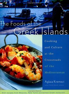 The Foods of the Greek Islands: Cooking and Culture at the Crossroads of the Mediterranean: Aglaia Kremezi